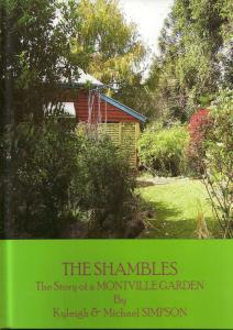 """The Shambles , The story of a Montville Garden"" 164 pages, hard cover, full colour , by Michael and Kyleigh Simpson in 2007 .A beautifully illustrated personal account of the garden, the garden's history and much more, even including family pet stories.  ISBN 978-0-9804304-0-0      (sorry sold out)"